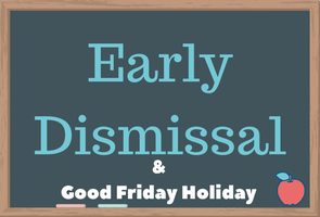 Early Dismissal & Good Friday Holiday